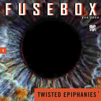 FuseBox Show #5 Twisted Epiphanies Part 1