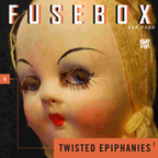 FuseBox Show #6 Twisted Epiphanies Part 2