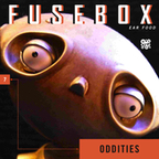 FuseBox Show #7 Oddities