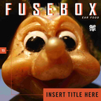 FuseBox Show #15 Insert Title here
