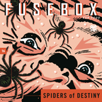 FuseBox Show #16 Spiders Of Destiny