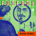 FuseBox Show #19 Micro Crimes