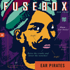FuseBox Show # 22 Ear Pirates